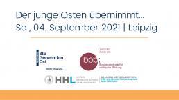 De junge Osten übernimmt | 04. September 2021 in Leipzig | Logos Veranstalter Netzwerk 3te Generation Ost, Kooperation HHL, Unterstützung durch die Bundeszentrale für politische Bildung