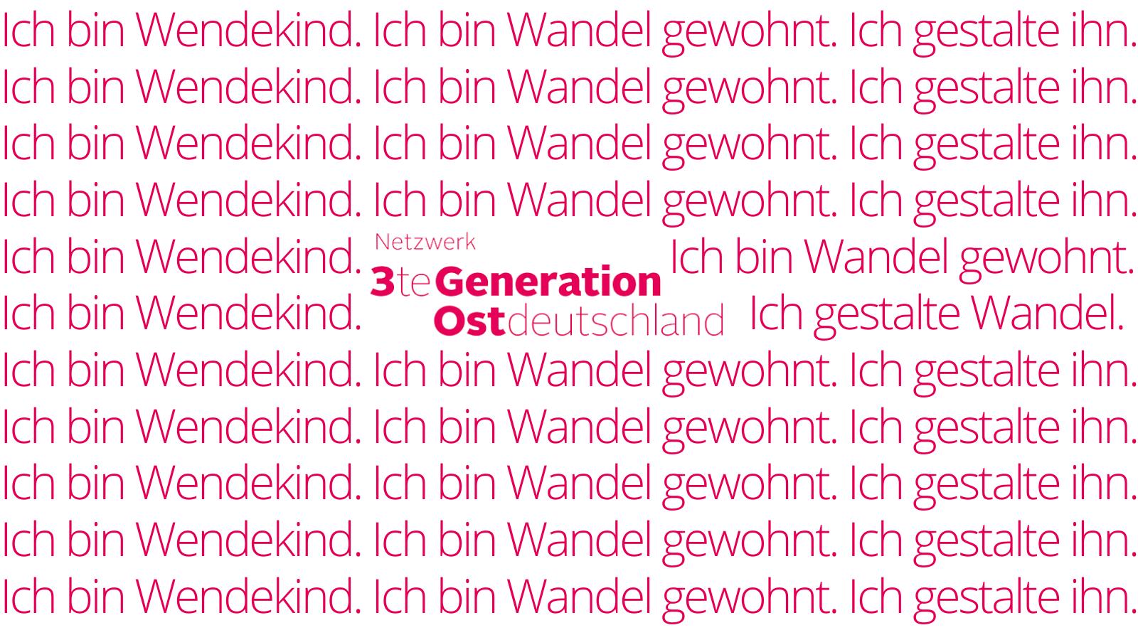"""Weißer Hintergrund. Pinker Text mit """"Ich bin Wendekind. Ich bin Wandel gewohnt. Ich gestalte ihn."""" sowie dem NEtzwerk 3te Generations Ost-Logo."""